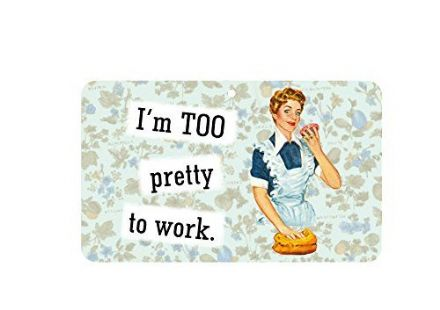 I'm Too Pretty to Work Fun Sign